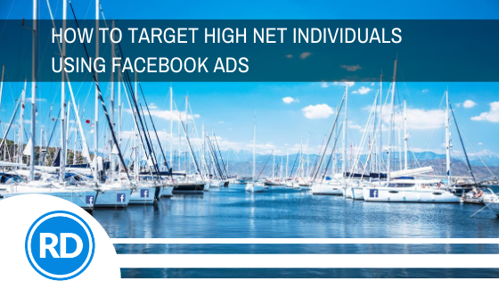 How To Target High Net Individuals Using Facebook Ads